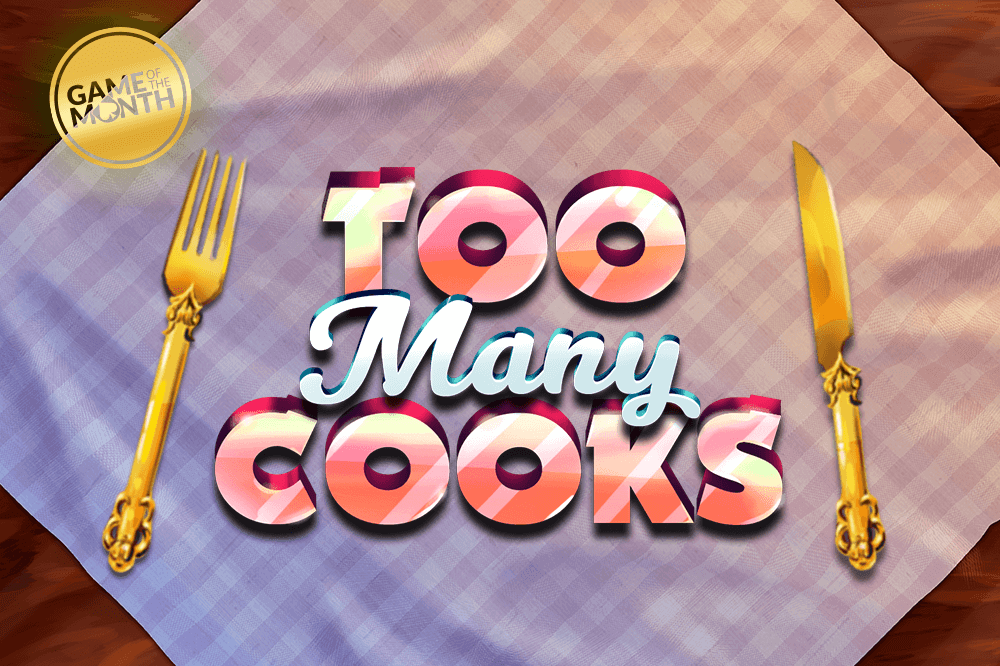 NEW GAME ALERT: Too Many Cooks!